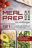 Das Meal Prep Kochbuch für Anfänger: 121 leckere und gesunde Rezepte, um unter anderem...